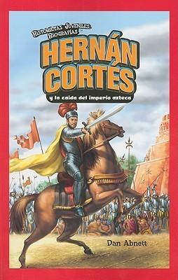 Hernan Cortes y la caida del imperio azteca/ Hernan Cortes and the Fall of the Aztec Empire (Historietas Juveniles: Biografias/ Jr. Graphic Biographies)  by  Dan Abnett