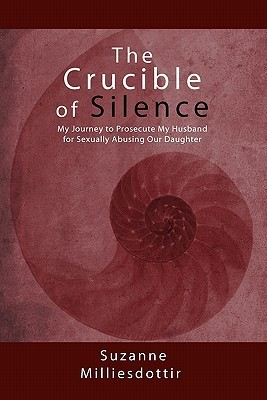 The Crucible of Silence: My Journey to Prosecute My Husband for Sexually Abusing Our Daughter  by  Suzanne Milliesdottir