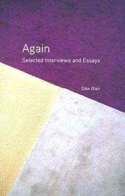Again: Selected Interviews and Essays  by  Dike Blair