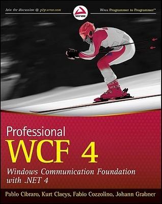 Professional WCF 4: Windows Communication Foundation with .Net 4 Pablo Cibraro