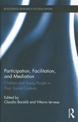 Participation, Facilitation, and Mediation: Children and Young People in Their Social Contexts Claudio Baraldi