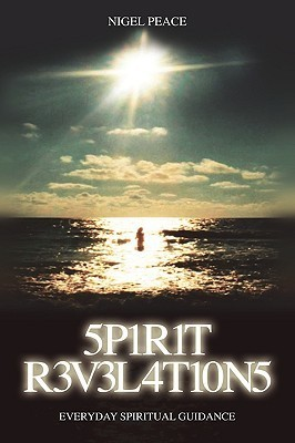 Spirit Revelations ... Everyday Spiritual Guidance  by  Nigel Peace