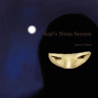 Kojis Ninja Secrets  by  James Clum