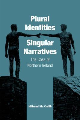 Plural Identities - Singular Narratives: The Case of Northern Ireland  by  Máiréad Nic Craith