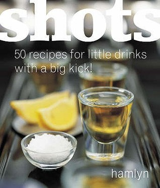 Shots: 50 Recipes For Little Drinks With A Big Kick!  by  Allan Gage