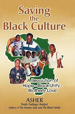 Saving the Black Culture: A Revolution of Hope-Black Unity-Brotherly Love  by  Asher Ledwidge