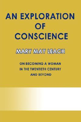 An Exploration of Conscience: On Becoming a Woman in the Twentieth Century and Beyond Mary May Leach