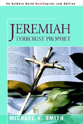 Jeremiah Terrorist Prophet (Jeremiah Trilogy #1)  by  Michael A.      Smith