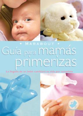Marabout: Guia para mamas primerizas Editors of Larousse/Marabout
