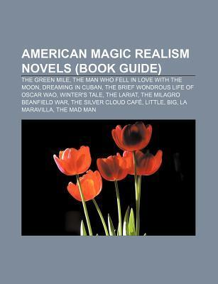 American Magic Realism Novels (Book Guide): The Green Mile, the Man Who Fell in Love with the Moon, Dreaming in Cuban  by  Source Wikipedia