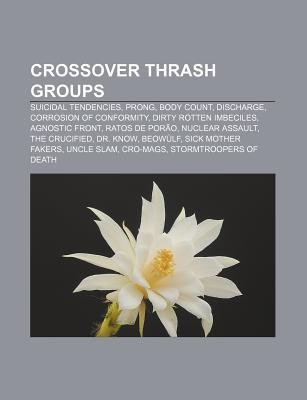 Crossover Thrash Groups: Suicidal Tendencies, Prong, Body Count, Discharge, Corrosion of Conformity, Dirty Rotten Imbeciles, Agnostic Front  by  Source Wikipedia