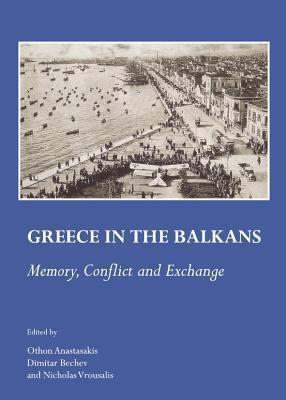 Greece in the Balkans: Memory, Conflict and Exchange Othon Anastasakis