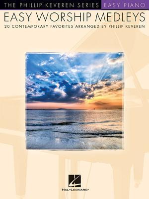 Easy Worship Medleys: 20 Contemporary Favorites Phillip Keveren