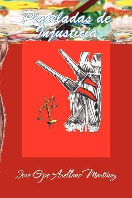 Pinceladas de Injusticia  by  Jose Guadalupe Arellano Martinez