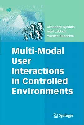 Multi Modal User Interactions In Controlled Environments  by  Chaabane Djeraba
