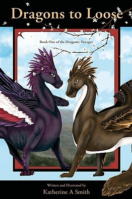 Dragons to Loose (Dragonic Voyages, #1) Katherine A. Smith