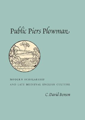 Public Piers Plowman: Modern Scholarship and Late Medieval English Culture  by  C. David Benson