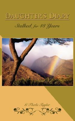 A Daughters Diary: Stalked for 48 Years  by  G. Theda Taylor