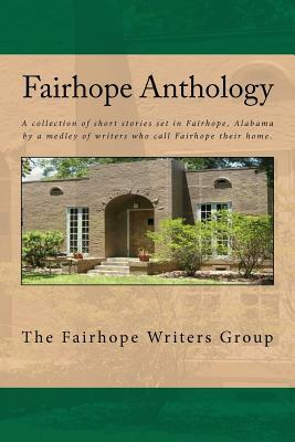 Fairhope Anthology: A Collected Works  by  the Fairhope Writers Group by Mary Ardis