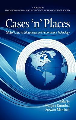 Casesnplaces: Global Cases in Educational and Performance Technology  by  Wanjira Kinuthia