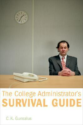 The College Administrators Survival Guide C.K. Gunsalus