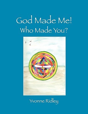 God Made Me!: Who Made You?  by  Yvonne Ridley