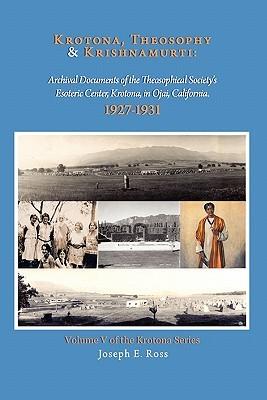 Krotona, Theosophy and Krishnamurti: Archival Documents of the Theosophical Societys Esoteric Center, Krotona, in Ojai, California.  by  Joseph E. Ross