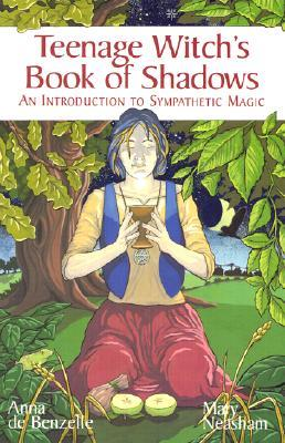 Teenage Witchs Book of Shadows: An Introduction to Sympathetic Magic Anna De Benzelle