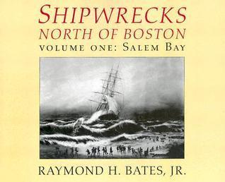 Shipwrecks North of Boston, Vol. 1  by  Raymond Bates