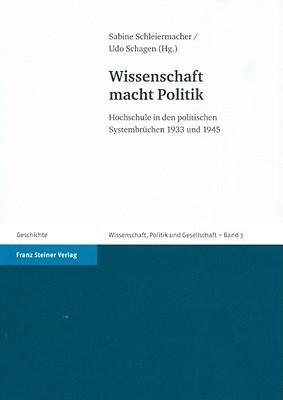 Wissenschaft Macht Politik: Hochschule in Den Politischen Systembruechen 1933 Und 1945  by  Udo Schagen