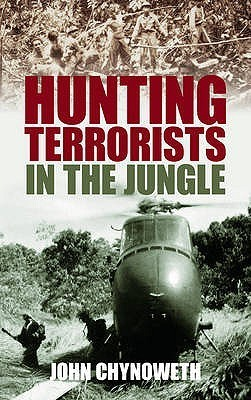 Hunting Terrorists in the Jungle  by  John Chynoweth