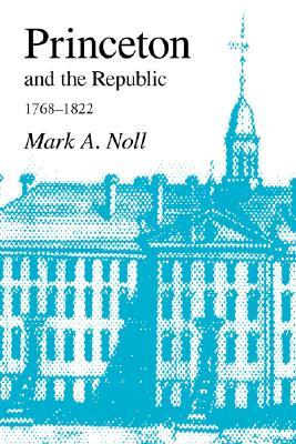 Princeton and the Republic, 1768-1822: The Search for a Christian Enlightenment in the Era of Samuel Stanhope Smith  by  Mark A. Noll