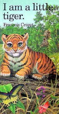 I Am a Little Tiger: Mini  by  François Crozat