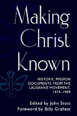Making Christ Known: Historic Mission Documents from the Lausanne Movement, 1974-1989  by  John R.W. Stott