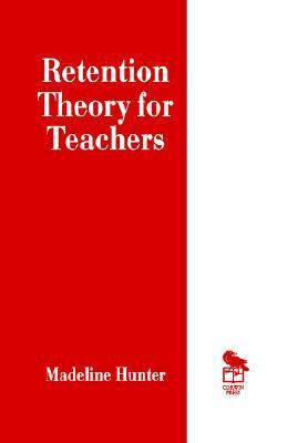 Retention Theory for Teachers Madeline  Hunter