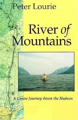 River of Mountains: A Canoe Journey Down the Hudson  by  Peter Laurie