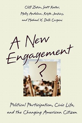 A New Engagement?: Political Participation, Civic Life, and the Changing American Citizen Cliff Zukin