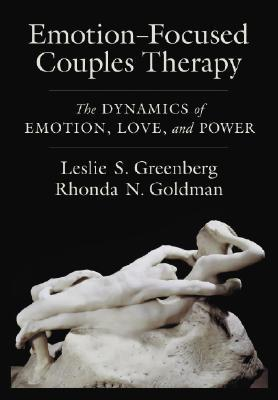 Emotion-Focused Couples Therapy: The Dynamics of Emotion, Love, and Power Leslie S. Greenberg