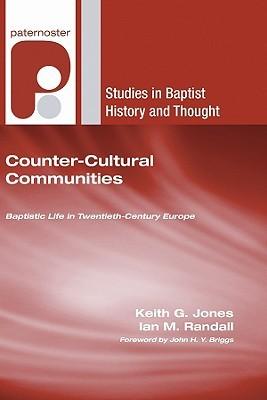 Counter-Cultural Communities: Baptistic Life in Twentieth-Century Europe  by  Keith G. Jones
