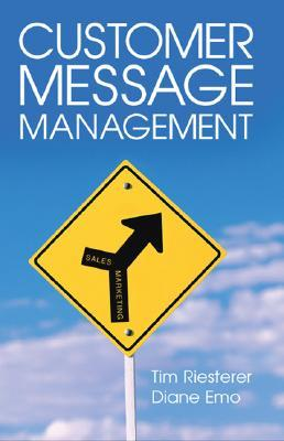 Customer Message Management: Increasing Marketings Impact on Selling  by  Tim Riesterer