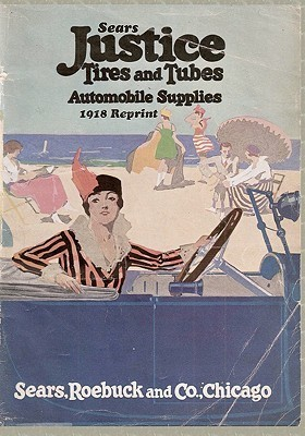 Sears Justice Tires and Tubes Automobile Supplies 1918 Reprint  by  Ross Bolton