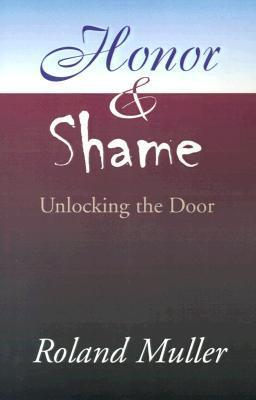 Honor and Shame: Unlocking the Door  by  Roland Muller