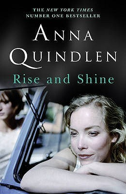 Rise and Shine. Anna Quindlen  by  Anna Quindlen