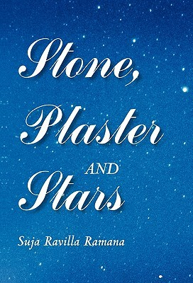 Stone, Plaster and Stars  by  Suja Ravilla Ramana