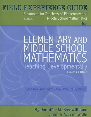 Field Experience Guide for Elementary and Middle School Mathematics: Teaching Developmentally  by  Jennifer M. Bay-Williams