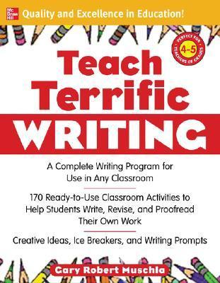 Teach Terrific Writing, Grades 4-5: A Complete Writing Program for Use in Any Classroom  by  Gary Robert Muschla