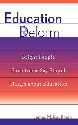 Education Deform: Bright People Sometimes Say Stupid Things about Education  by  James M. Kauffman