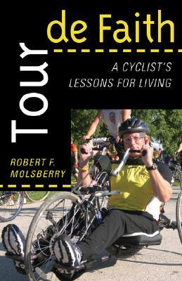 Tour de Faith: A Cyclists Lessons for Living  by  Robert F. Molsberry