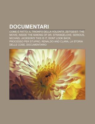 Documentari: Come Fatto, Il Trionfo Della Volont , Zeitgeist: The Movie, Inside the Making of Dr. Strangelove, Serious  by  Source Wikipedia