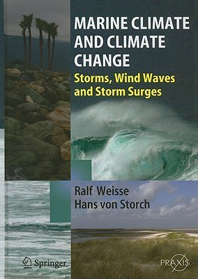 Marine Climate Change: Ocean Waves, Storms and Surges in the Perspective of Climate Change (Springer Praxis Books / Environmental Sciences) Ralf Weisse